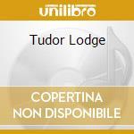 TUDOR LODGE cd musicale di Lodge Tudor
