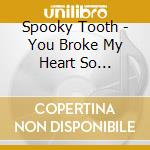 YOU BROKE MY HEART SO I B cd musicale di Tooth Spooky