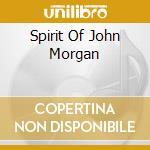 SPIRIT OF JOHN MORGAN cd musicale di Spirit of john morga