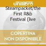 STEAMPACKET/THE FIRST R&B FESTIVAL (LIVE cd musicale di STEAMPACKET