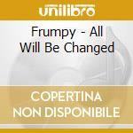 Frumpy - All Will Be Changed cd musicale