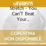 YOU CAN'T BEAT YOUR BRAIN - cd musicale di STRETCH