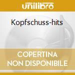 Kopfschuss-hits cd musicale
