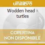 Wodden head - turtles cd musicale di Turtles