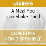 A MEAL YOU CAN SHAKE HAND cd musicale di Peter & his b Brown