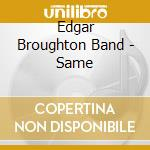 EDGAR BROUGHTON BAND cd musicale di Broughton edgar band