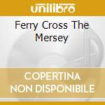 FERRY CROSS THE MERSEY cd musicale di GERRY & THE PACEMAKE
