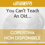 YOU CAN'T TEACH AN OLD... cd musicale di EDDIE HARDIN