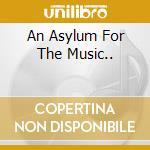 AN ASYLUM FOR THE MUSIC.. cd musicale di TEA & SYMPHONY