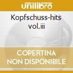 Kopfschuss-hits vol.iii cd musicale