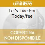 LET'S LIVE FOR TODAY/FEEL cd musicale di GRASSROOTS