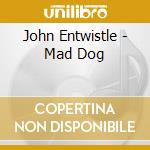 MAD DOG cd musicale di ENTWISTLE JOHN
