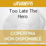 TOO LATE THE HERO cd musicale di ENTWISTLE JOHN