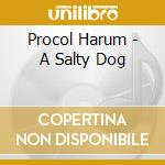 A SALT DOG cd musicale di PROCOL HARUM