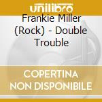 DOUBLE TROUBLE cd musicale di MILLER FRANKIE