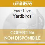 FIVE LIVE YARDBIRDS' cd musicale di YARDBIRDS