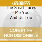 ME YOU AND US TOO cd musicale di Faces Small