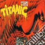 Titanic - Eagle Rock cd musicale di TITANIC