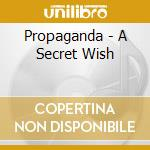 A SECRET WISH (DIGIPACK) cd musicale di PROPAGANDA