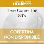 HERE COME THE 80'S cd musicale di AA.VV.