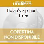 Bolan's zip gun - t rex cd musicale di T-rex