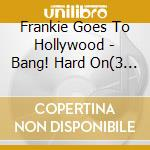 BANG!... HARD ON cd musicale di FRANKIE GOES TO HOLL