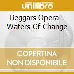 Beggars Opera - Waters Of Change cd musicale di Opera Beggars