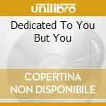 DEDICATED TO YOU BUT YOU cd musicale di Tippett keith group