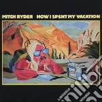 HOW I SPENT MY VACATION cd musicale di Mitch Ryder