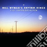 Bill Wyman's Rhythm Kings - Live Communication cd musicale di Bill & rhythm Wyman