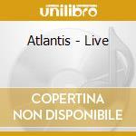 Atlantis - Live cd musicale
