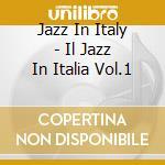 Jazz In Italy - Il Jazz In Italia Vol.1 cd musicale