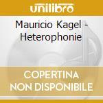 Kagel, M. - Heterophonie cd musicale di M. Kagel