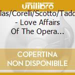 Love affairs of the opera cd musicale di Callas/tebaldi/ecc..