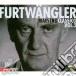 Maestro classico vol.ii cd musicale di Wilhelm Furtwangler