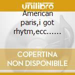 American paris,i got rhytm,ecc...... cd musicale di George Gerswin