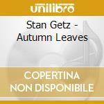 Autumn leaves cd musicale di Stan Getz