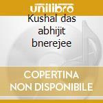 Kushal das abhijit bnerejee cd musicale