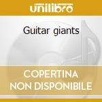 Guitar giants cd musicale di Artisti Vari