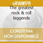The greatest rock & roll leggends cd musicale di Artisti Vari