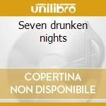 Seven drunken nights cd musicale di Dubliners