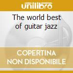 The world best of guitar jazz cd musicale di Artisti Vari