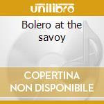 Bolero at the savoy cd musicale di Artisti Vari