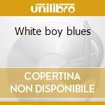 White boy blues cd musicale di Artisti Vari