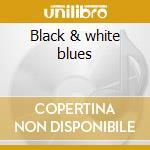 Black & white blues cd musicale di Artisti Vari