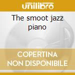 The smoot jazz piano cd musicale di Artisti Vari