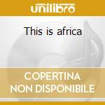 This is africa cd musicale di Artisti Vari