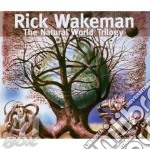 The natural world trilogy cd musicale di Rick Wakeman