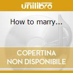 How to marry... cd musicale di Ost