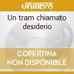 Un tram chiamato desiderio cd musicale di Ost